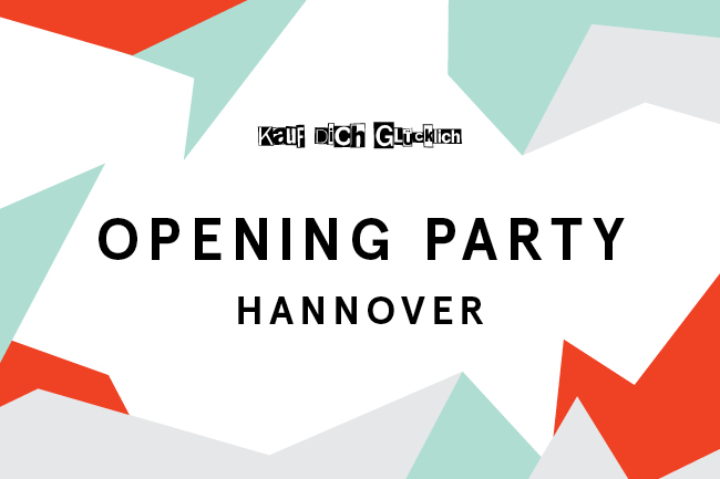 sei dabei kauf dich gl cklich opening party in hannover. Black Bedroom Furniture Sets. Home Design Ideas